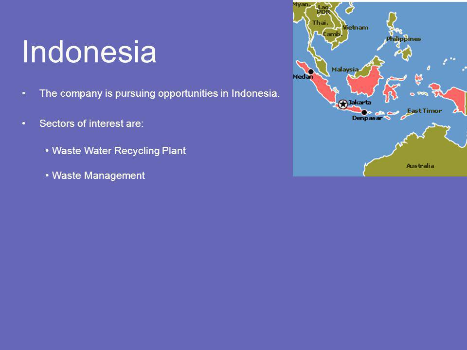 Indonesia The company is pursuing opportunities in Indonesia.