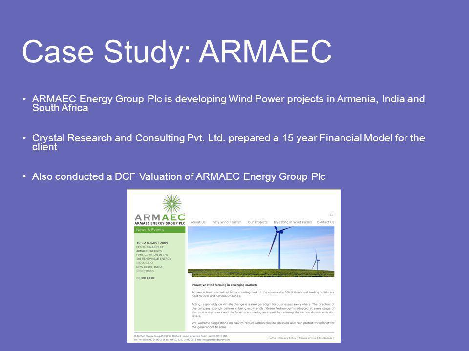 Case Study: ARMAEC ARMAEC Energy Group Plc is developing Wind Power projects in Armenia, India and South Africa Crystal Research and Consulting Pvt.