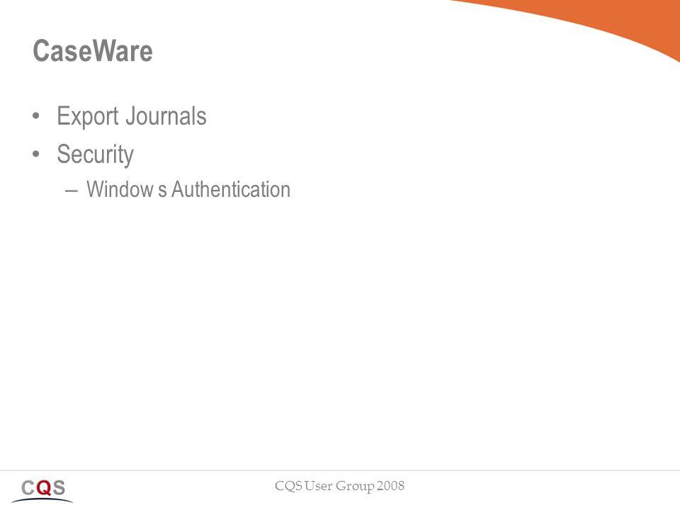CaseWare Export Journals Security – Window s Authentication CQS User Group 2008