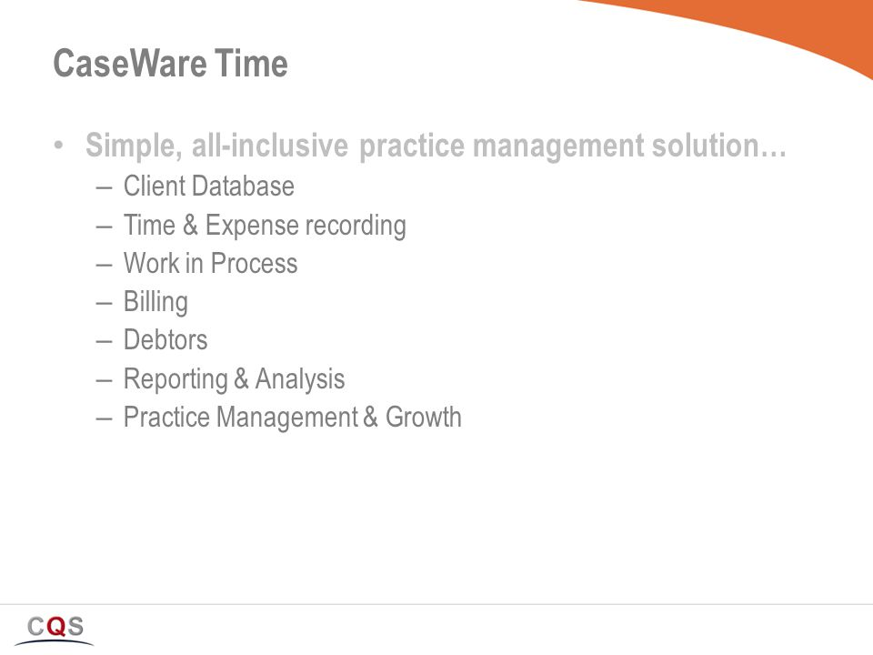 What's Next CaseWare Working Papers Version – End November Template Updates CaseWare Time SQL – Currently with Beta Clients SARS e-filing – Currently Testing with SARS, should be ready for 2009 Feb Provisional s – Beta Testing, 3 months Practice Today – Beta Testing, looking for additional CQS User Group 2008