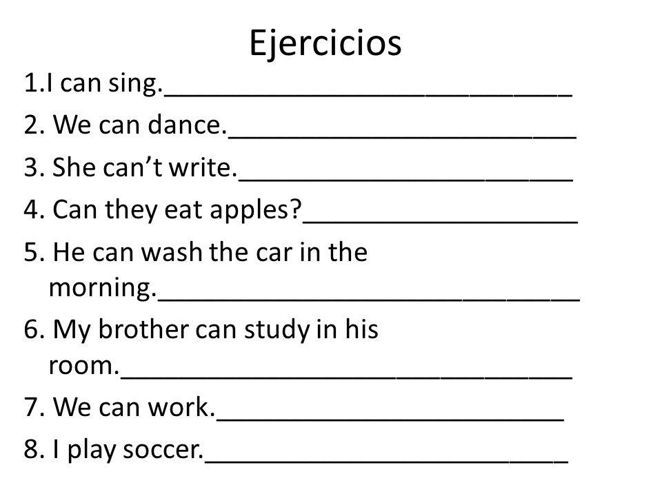 Ejercicios 1.I can sing.____________________________ 2.