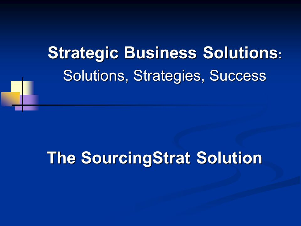 Strategic Business Solutions : Solutions, Strategies, Success The SourcingStrat Solution