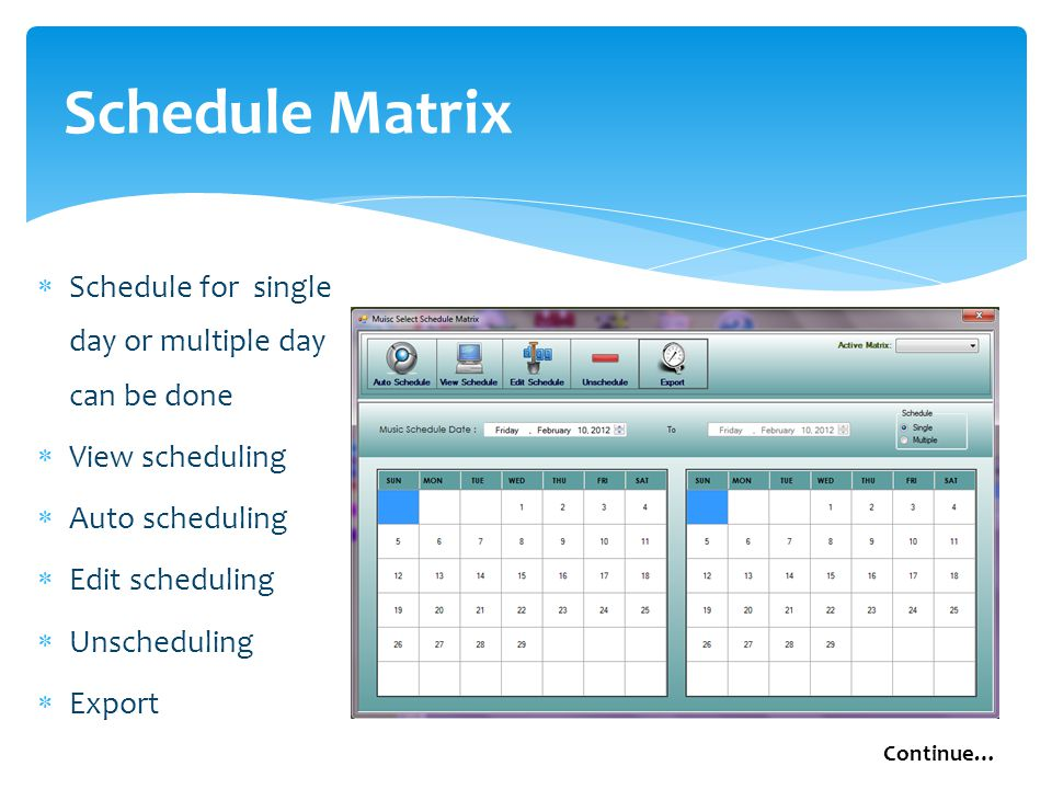 Schedule Matrix  Schedule for single day or multiple day can be done  View scheduling  Auto scheduling  Edit scheduling  Unscheduling  Export Continue…