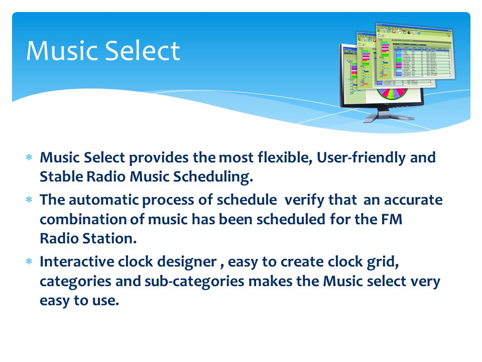  Music Select provides the most flexible, User-friendly and Stable Radio Music Scheduling.
