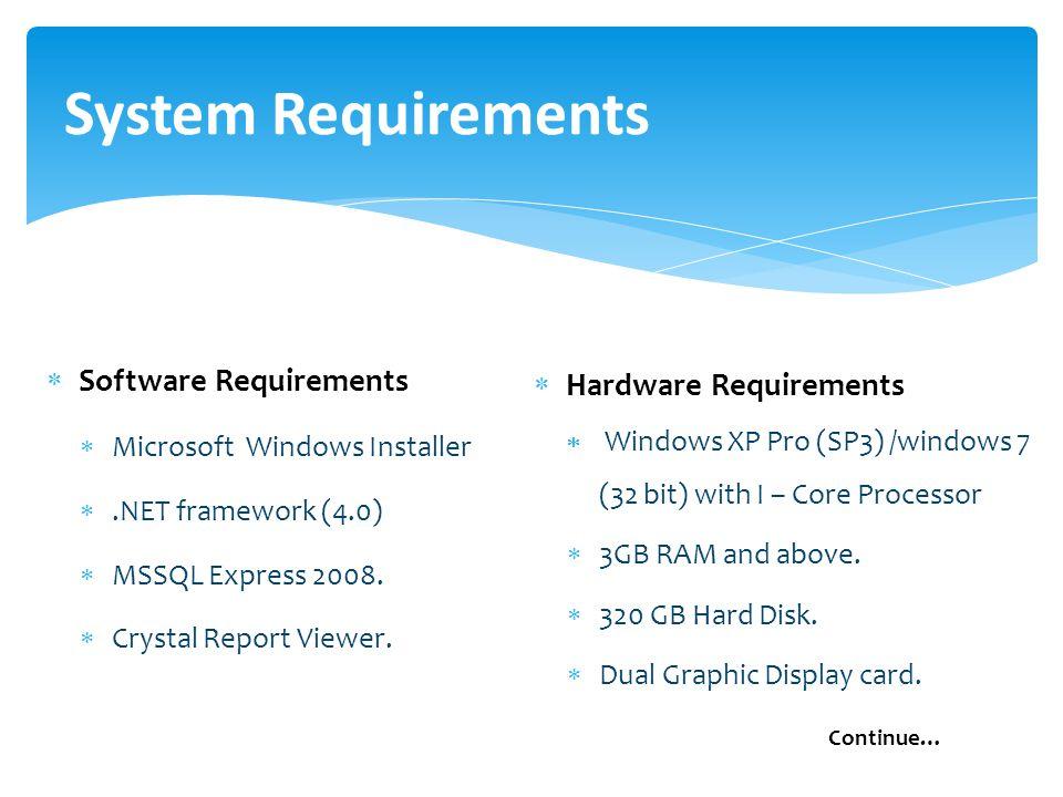  Software Requirements  Microsoft Windows Installer .NET framework (4.0)  MSSQL Express 2008.