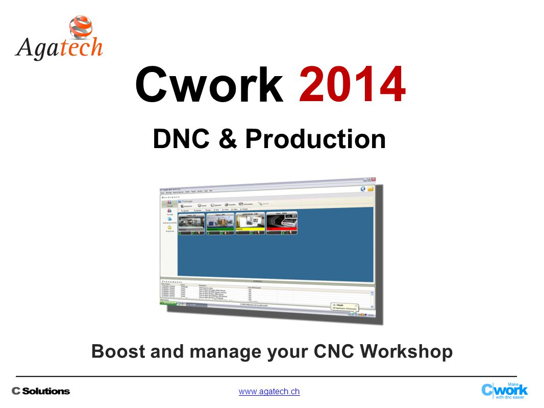 Boost and manage your CNC Workshop www.agatech.ch DNC & Production Cwork 2014