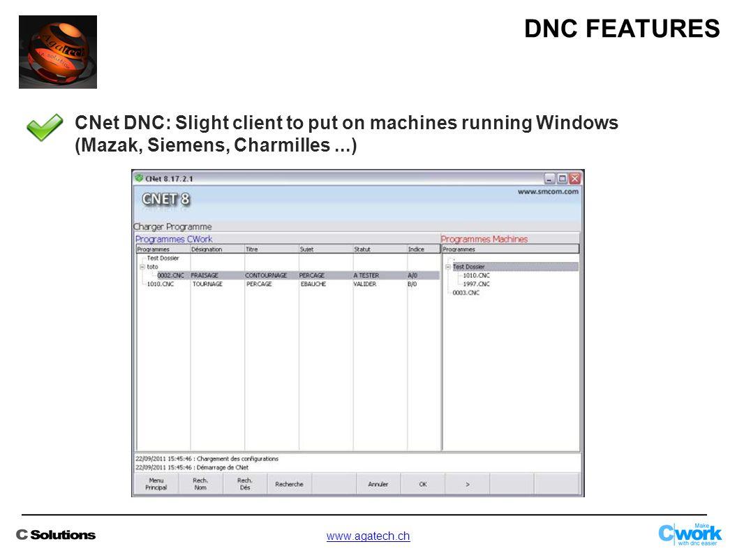 CNet DNC: Slight client to put on machines running Windows (Mazak, Siemens, Charmilles...) DNC FEATURES www.agatech.ch