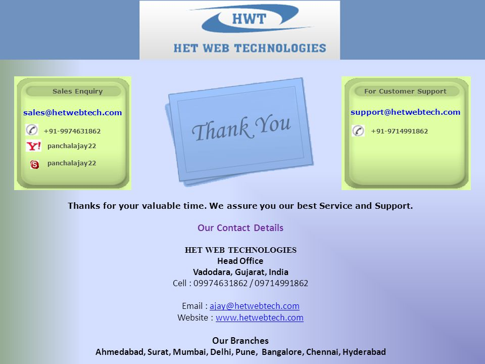 Thanks for your valuable time. We assure you our best Service and Support. Our Contact Details HET WEB TECHNOLOGIES Head Office Vadodara, Gujarat, Ind