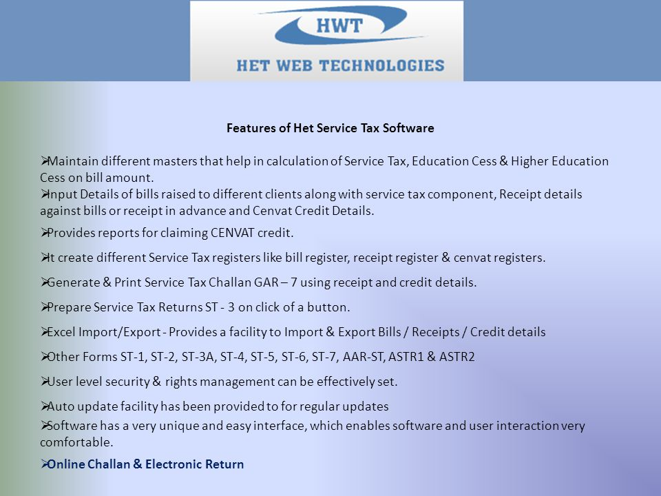 Features of Het Service Tax Software  Maintain different masters that help in calculation of Service Tax, Education Cess & Higher Education Cess on bill amount.