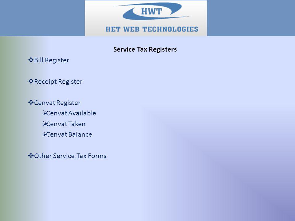 Service Tax Registers  Bill Register  Receipt Register  Cenvat Register  Cenvat Available  Cenvat Taken  Cenvat Balance  Other Service Tax Forms