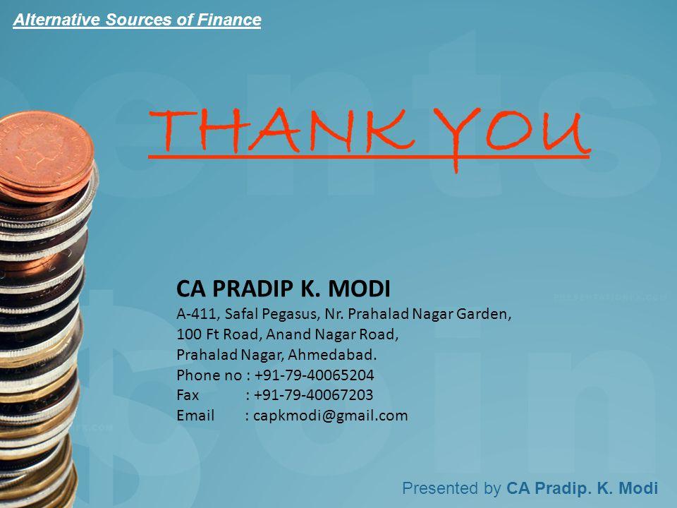 Presented by CA Pradip. K. Modi THANK YOU CA PRADIP K.