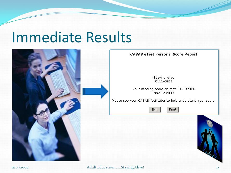 Immediate Results 11/14/2009Adult Education…….Staying Alive!15