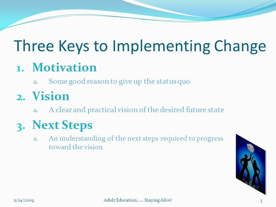 Three Keys to Implementing Change 1. Motivation a.