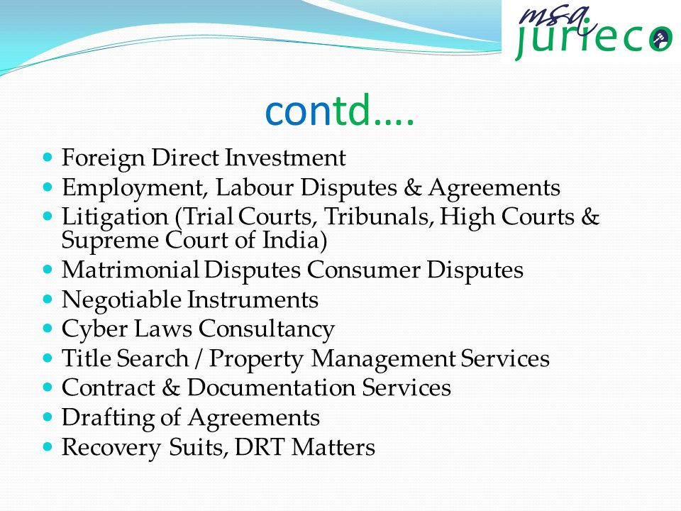 contd…. Foreign Direct Investment Employment, Labour Disputes & Agreements Litigation (Trial Courts, Tribunals, High Courts & Supreme Court of India)