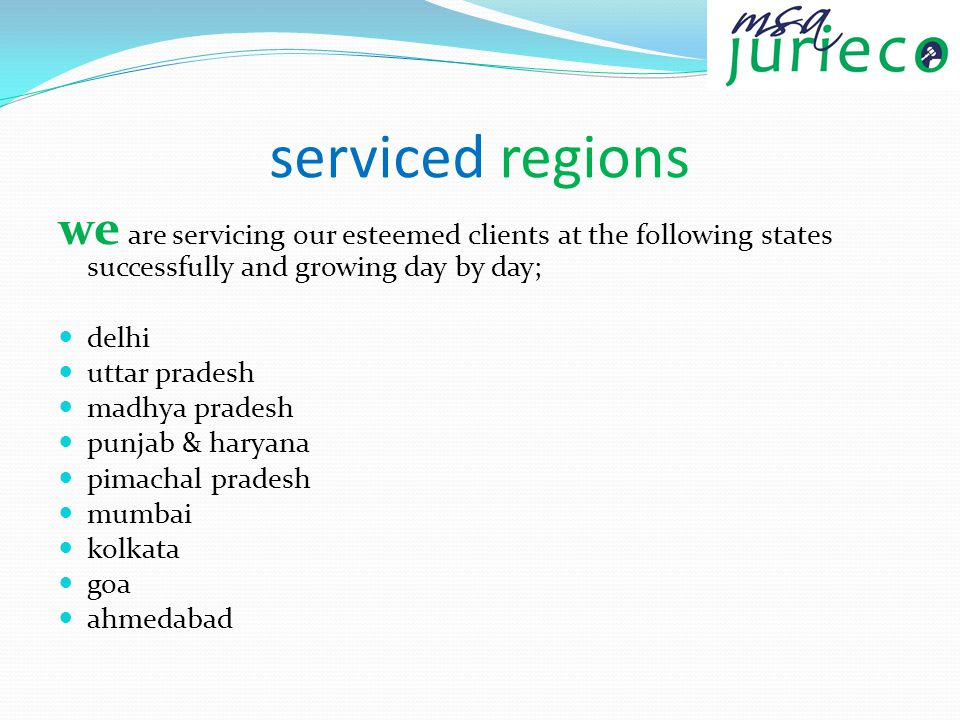 serviced regions we are servicing our esteemed clients at the following states successfully and growing day by day; delhi uttar pradesh madhya pradesh punjab & haryana pimachal pradesh mumbai kolkata goa ahmedabad