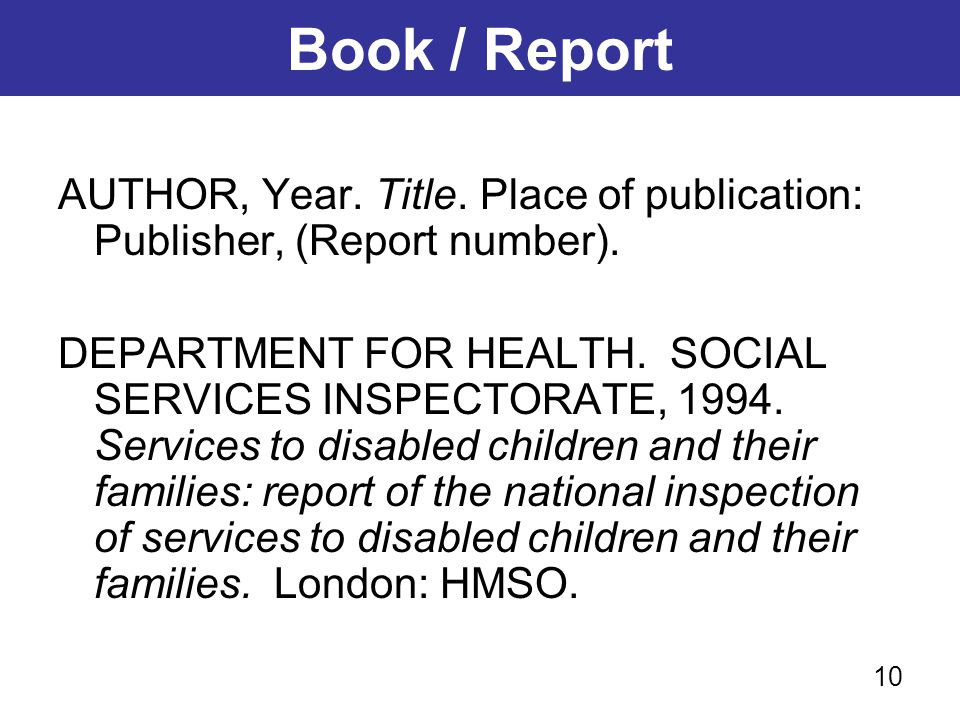 Book / Report AUTHOR, Year. Title. Place of publication: Publisher, (Report number). DEPARTMENT FOR HEALTH. SOCIAL SERVICES INSPECTORATE, 1994. Servic
