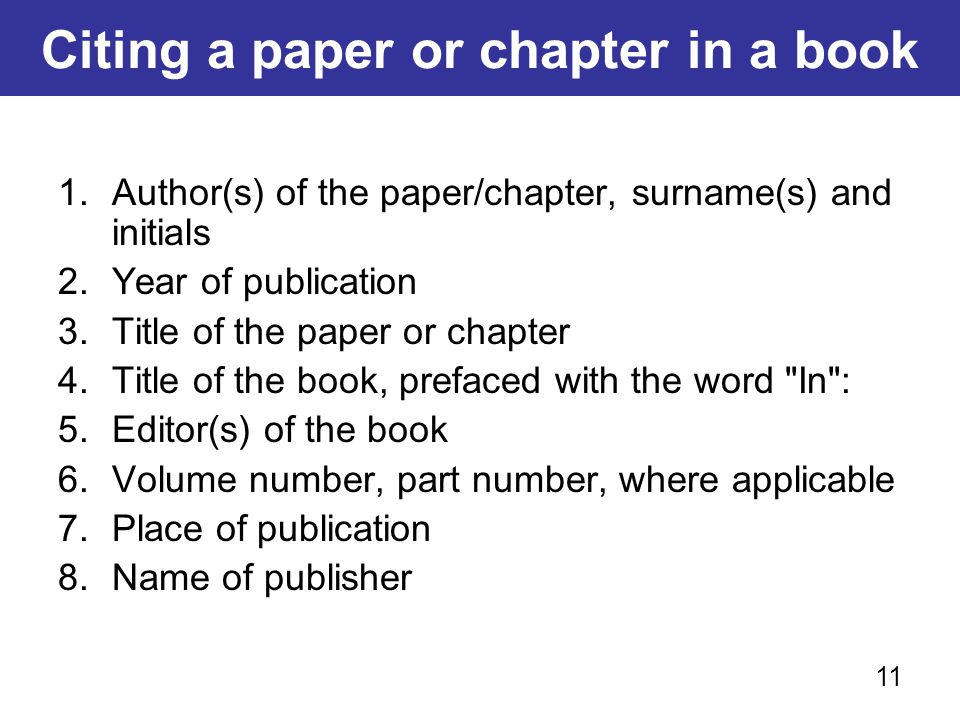 Citing a paper or chapter in a book 1.Author(s) of the paper/chapter, surname(s) and initials 2.Year of publication 3.Title of the paper or chapter 4.