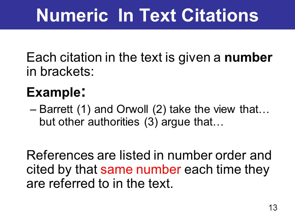 Numeric In Text Citations Each citation in the text is given a number in brackets: Example : –Barrett (1) and Orwoll (2) take the view that… but other