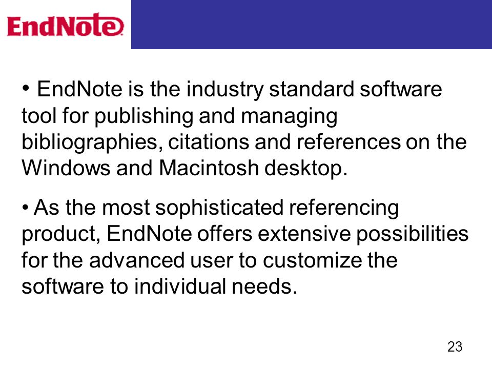 EndNote is the industry standard software tool for publishing and managing bibliographies, citations and references on the Windows and Macintosh deskt