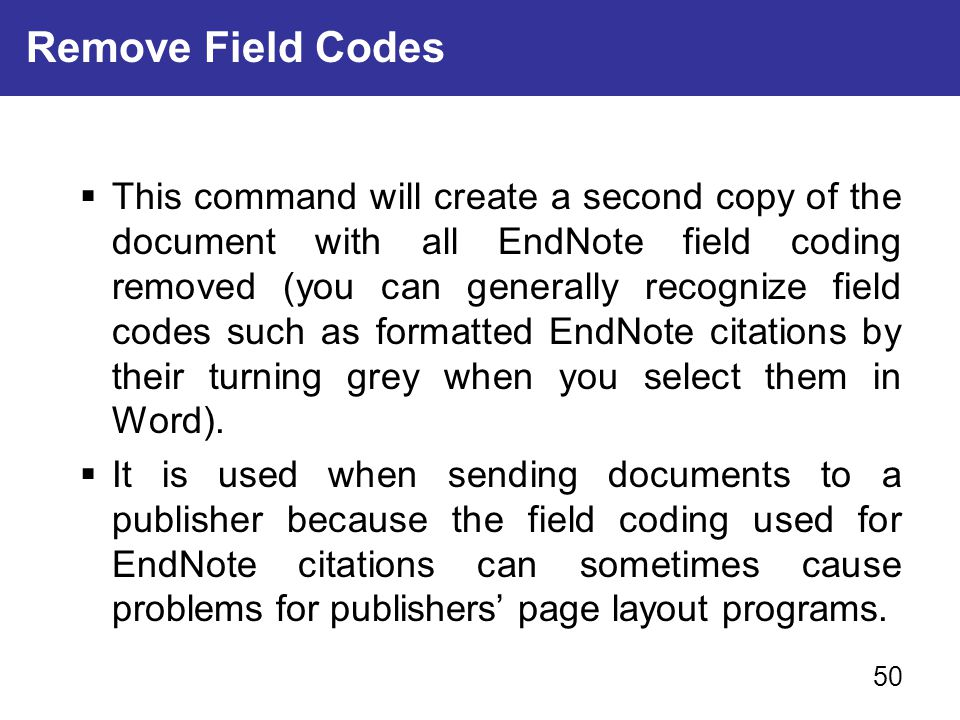  This command will create a second copy of the document with all EndNote field coding removed (you can generally recognize field codes such as format