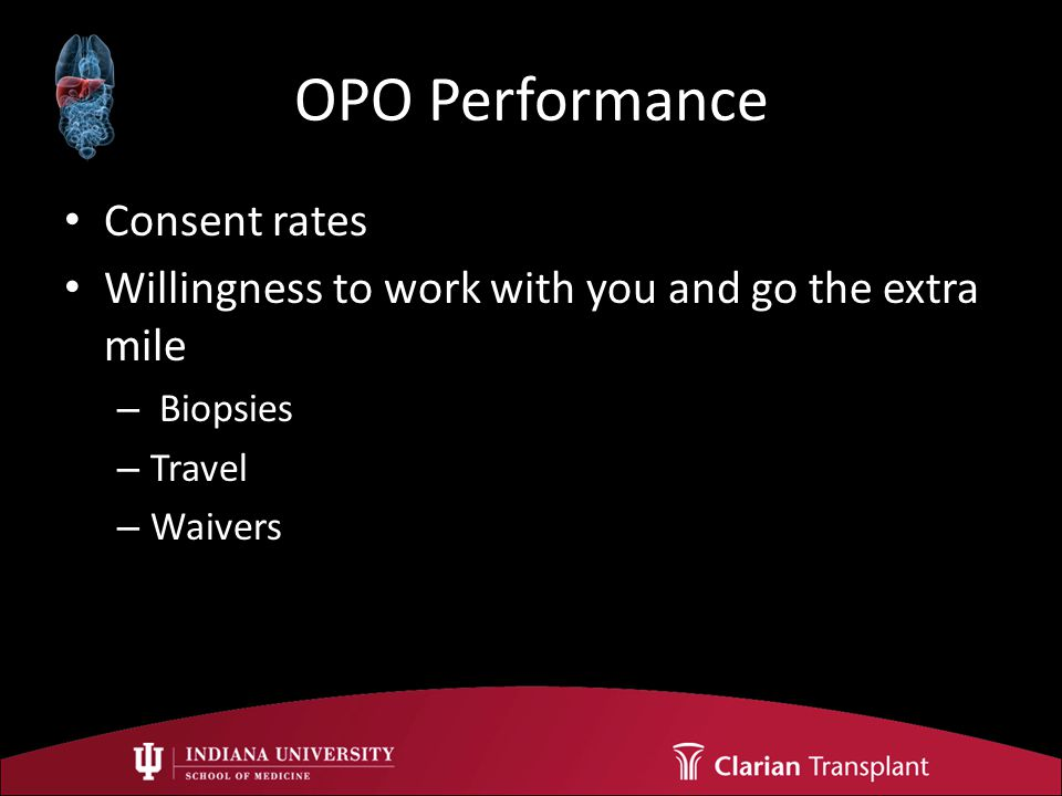 OPO Performance Consent rates Willingness to work with you and go the extra mile – Biopsies – Travel – Waivers