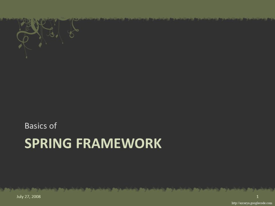 SPRING FRAMEWORK Basics of 1July 27, 2008