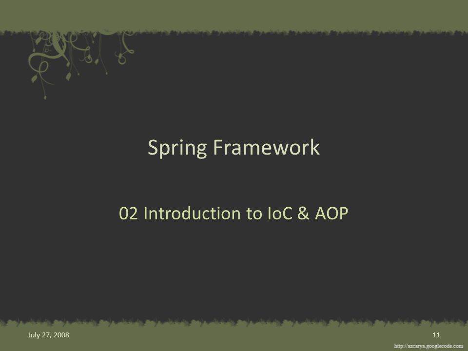 Spring Framework 02 Introduction to IoC & AOP 11July 27, 2008