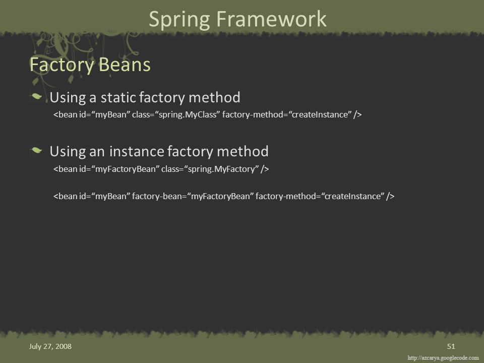 Spring Framework Using a static factory method Using an instance factory method Factory Beans 51July 27, 2008