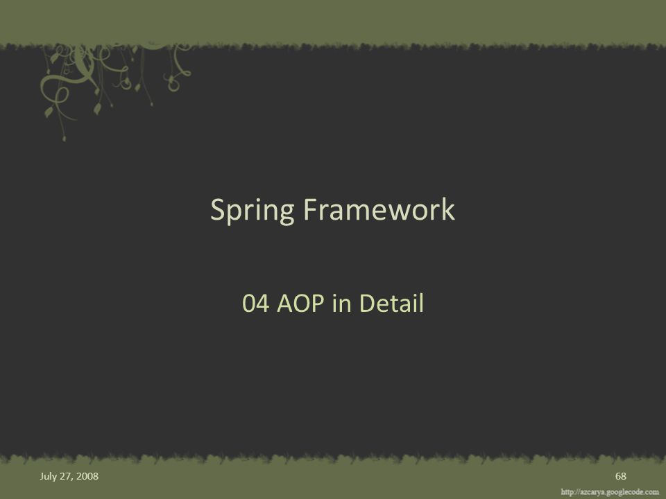 Spring Framework 04 AOP in Detail 68July 27, 2008