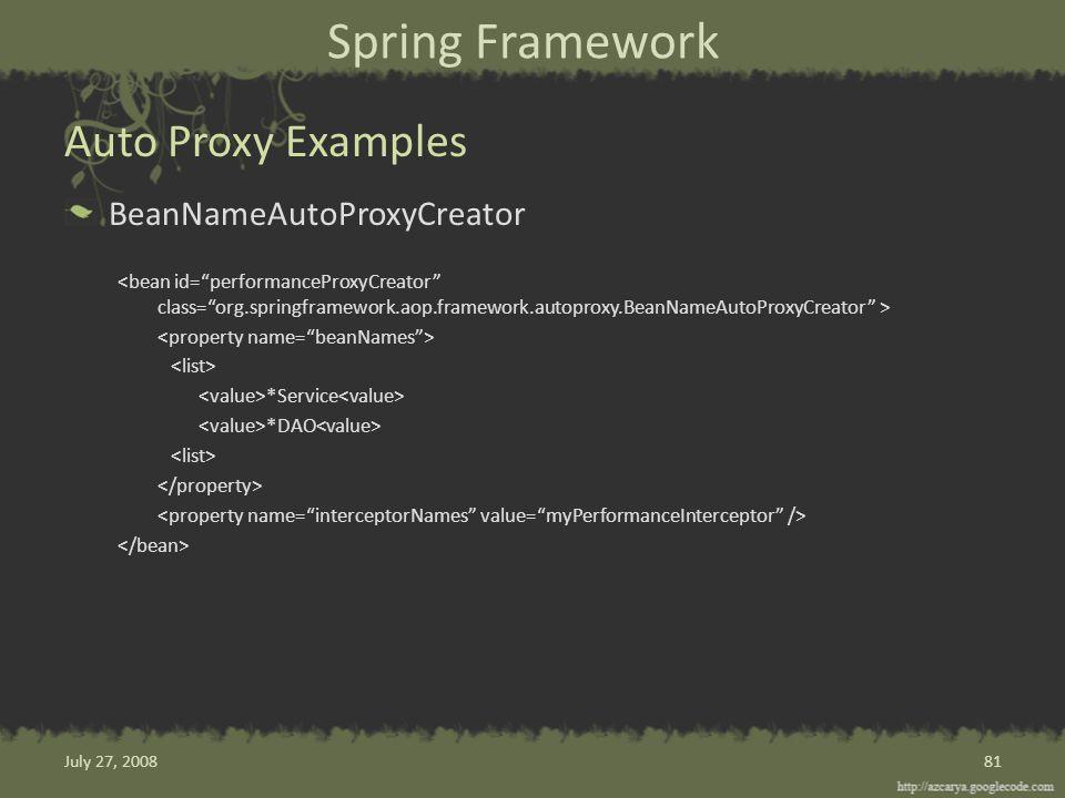 Spring Framework BeanNameAutoProxyCreator *Service *DAO Auto Proxy Examples 81July 27, 2008