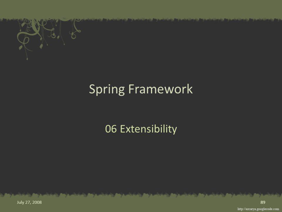 Spring Framework 06 Extensibility 89 July 27, 2008