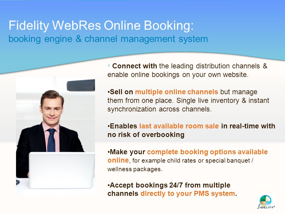 Fidelity WebRes Online Booking: booking engine & channel management system Connect with the leading distribution channels & enable online bookings on