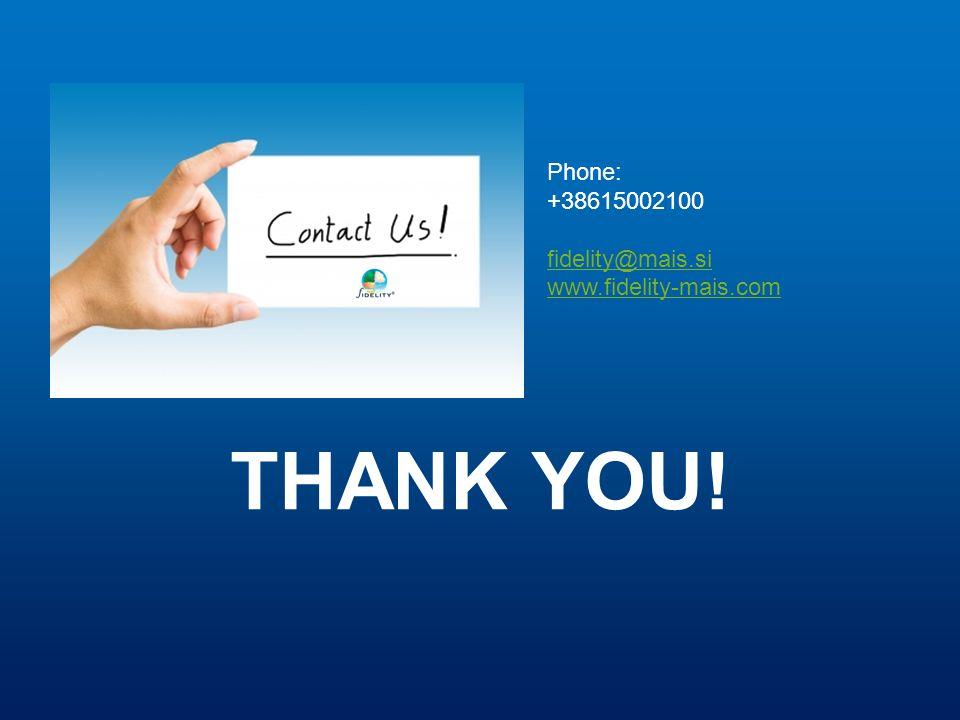 THANK YOU! Phone: +38615002100 fidelity@mais.si www.fidelity-mais.com