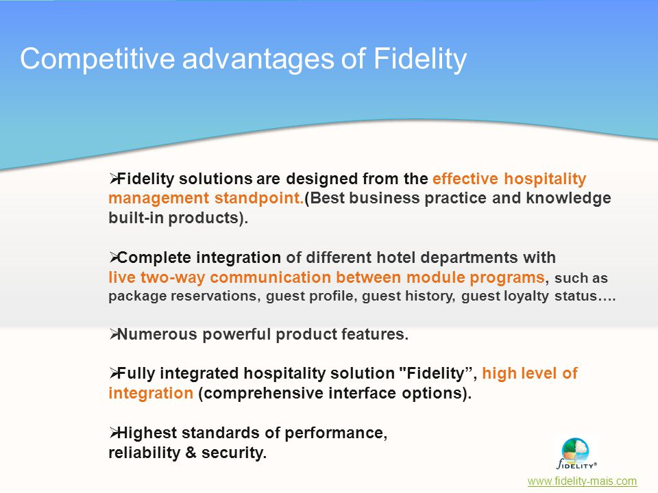 www.fidelity-mais.com Competitive advantages of Fidelity  Fidelity solutions are designed from the effective hospitality management standpoint.(Best