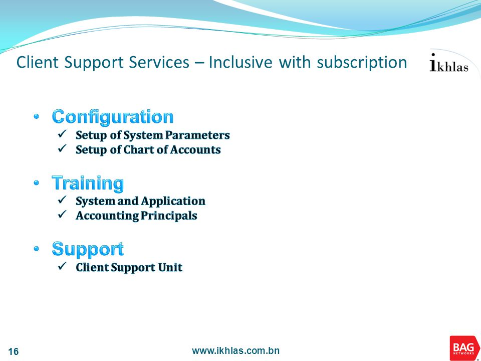 www.ikhlas.com.bn 16 Client Support Services – Inclusive with subscription