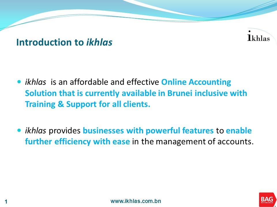 www.ikhlas.com.bn 2 2 As a catalyst for change, providing SMEs an affordable solution to help achieve greater levels of standards in accounting and business management practices.