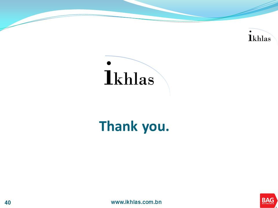 www.ikhlas.com.bn 40 Thank you.