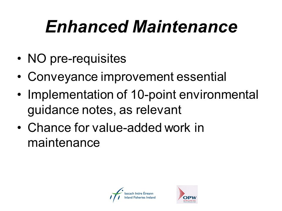 Enhanced Maintenance NO pre-requisites Conveyance improvement essential Implementation of 10-point environmental guidance notes, as relevant Chance fo