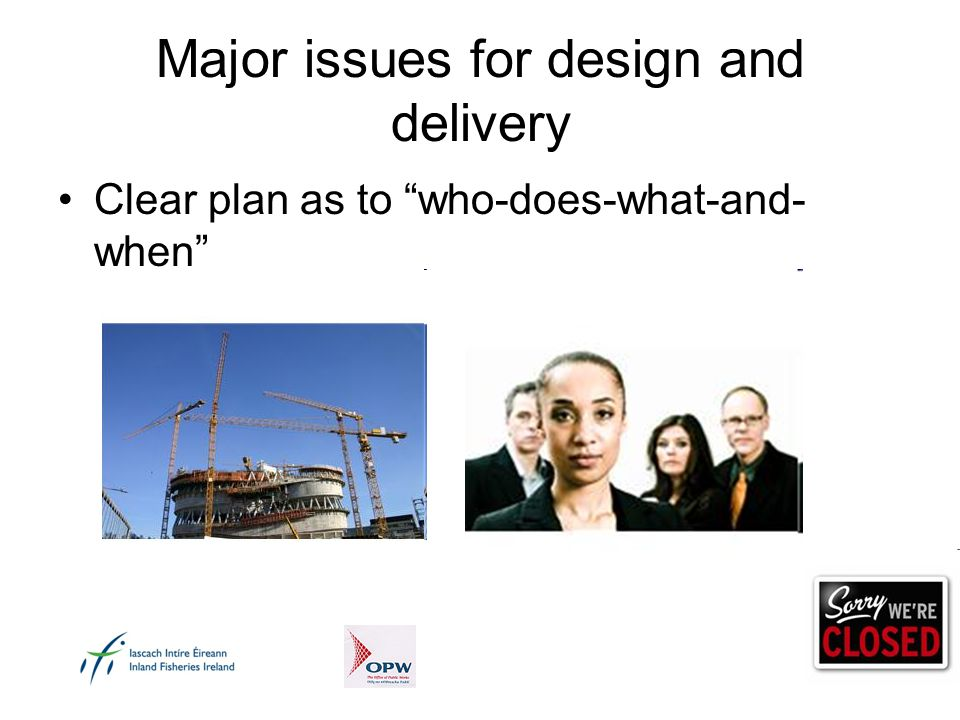 Major issues for design and delivery Clear plan as to who-does-what-and- when
