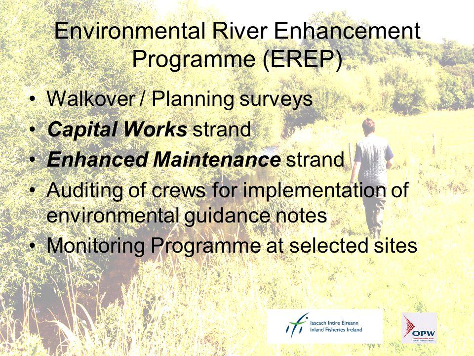 Environmental River Enhancement Programme (EREP) Walkover / Planning surveys Capital Works strand Enhanced Maintenance strand Auditing of crews for im