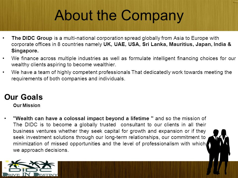 About the Company The DIDC Group is a multi-national corporation spread globally from Asia to Europe with corporate offices in 8 countries namely UK, UAE, USA, Sri Lanka, Mauritius, Japan, India & Singapore.