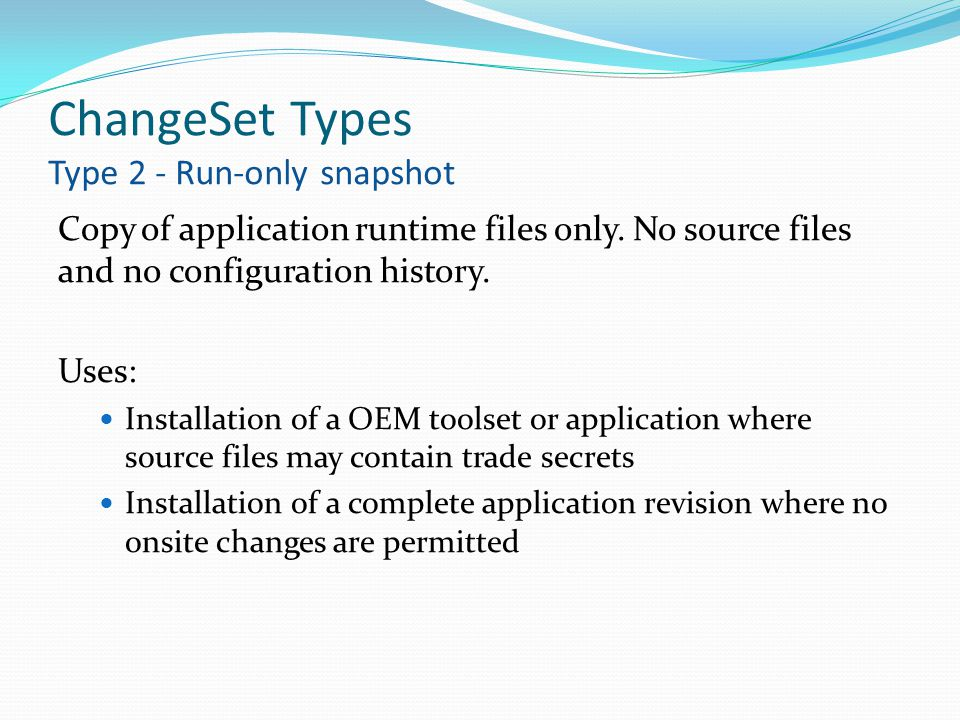 ChangeSet Types Type 2 - Run-only snapshot Copy of application runtime files only.