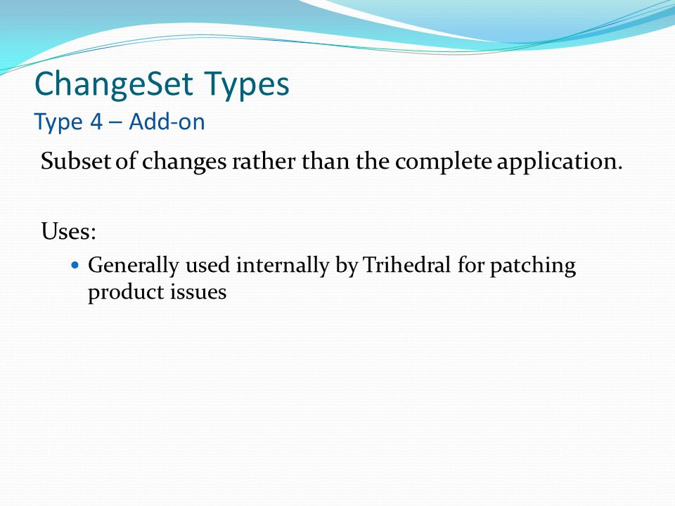 ChangeSet Types Type 4 – Add-on Subset of changes rather than the complete application.
