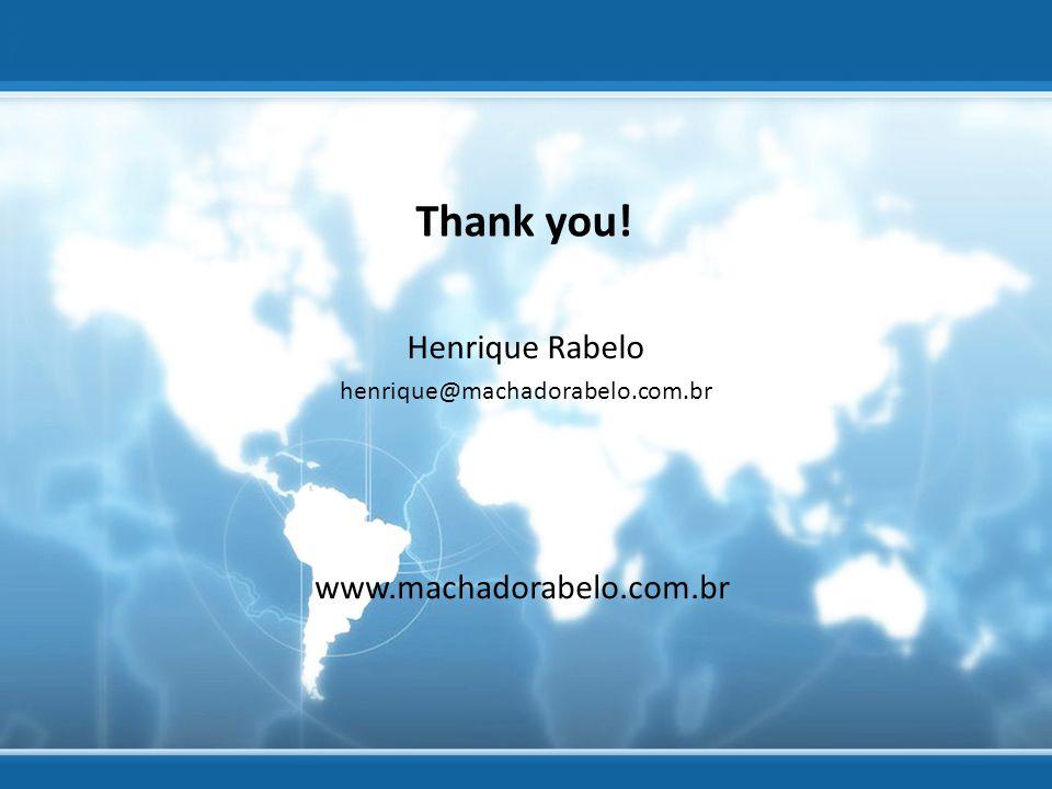 Thank you! Henrique Rabelo henrique@machadorabelo.com.br www.machadorabelo.com.br