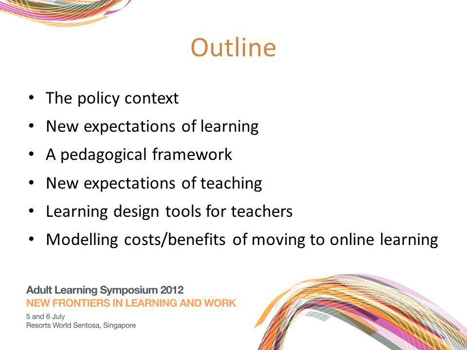 Outline The policy context New expectations of learning A pedagogical framework New expectations of teaching Learning design tools for teachers Modell