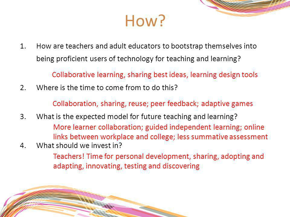 How? 1.How are teachers and adult educators to bootstrap themselves into being proficient users of technology for teaching and learning? 2.Where is th
