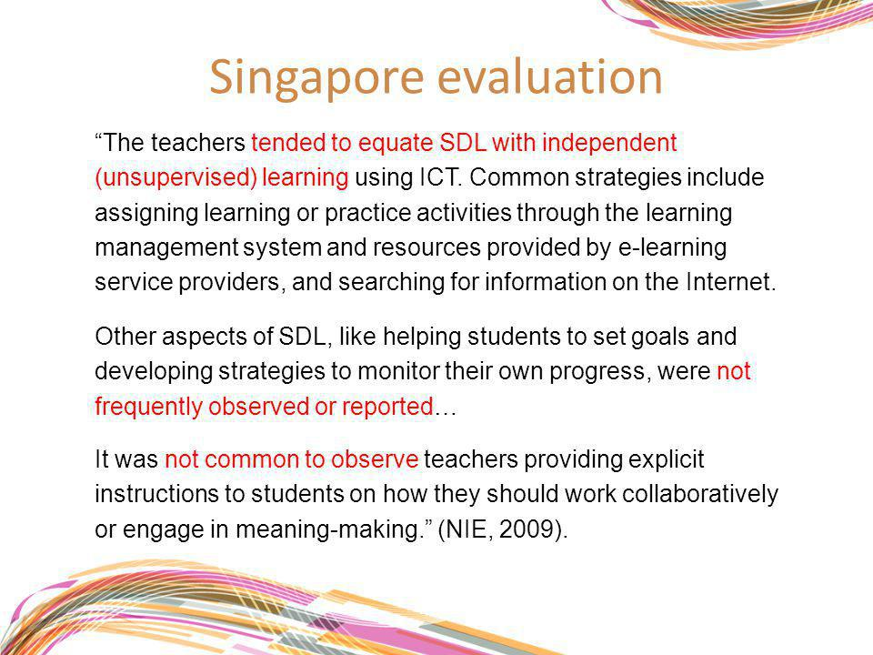 """Singapore evaluation """"The teachers tended to equate SDL with independent (unsupervised) learning using ICT. Common strategies include assigning learni"""