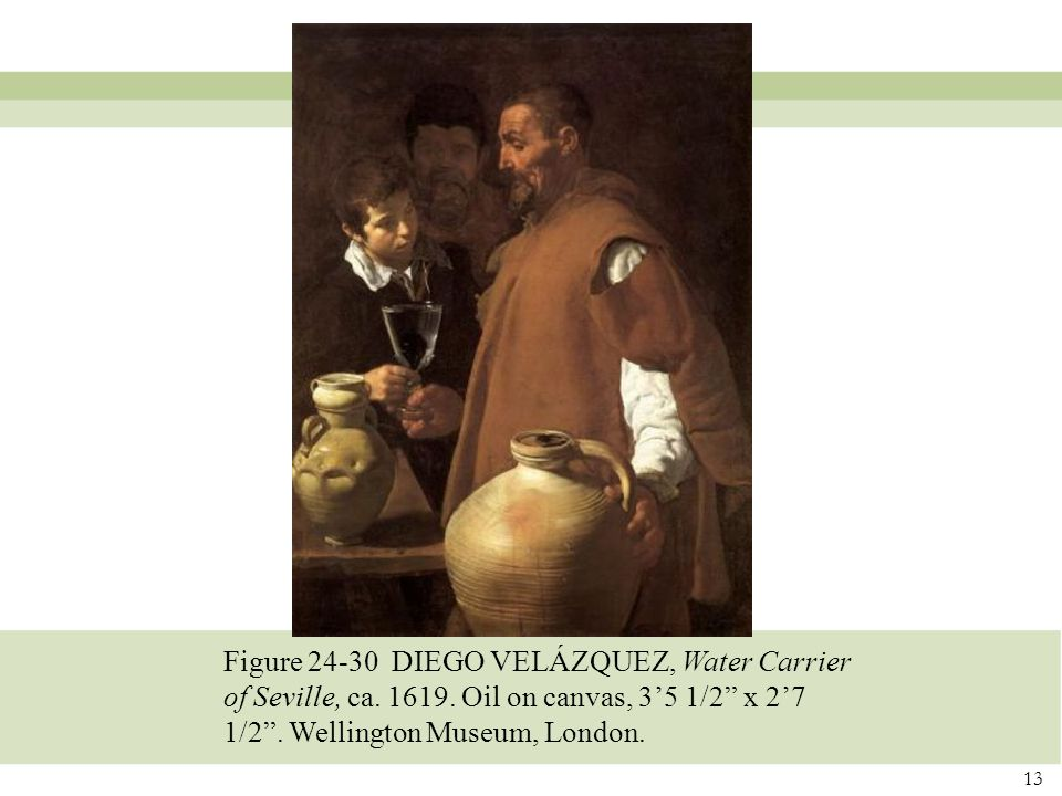 13 Figure 24-30 DIEGO VELÁZQUEZ, Water Carrier of Seville, ca.
