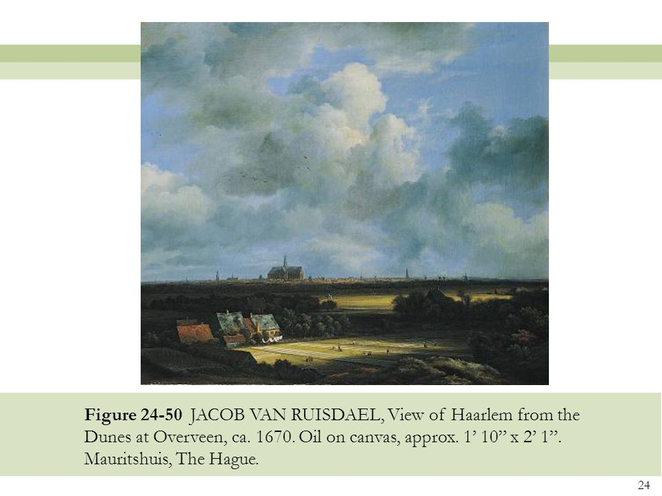 """24 Figure 24-50 JACOB VAN RUISDAEL, View of Haarlem from the Dunes at Overveen, ca. 1670. Oil on canvas, approx. 1' 10"""" x 2' 1"""". Mauritshuis, The Hagu"""