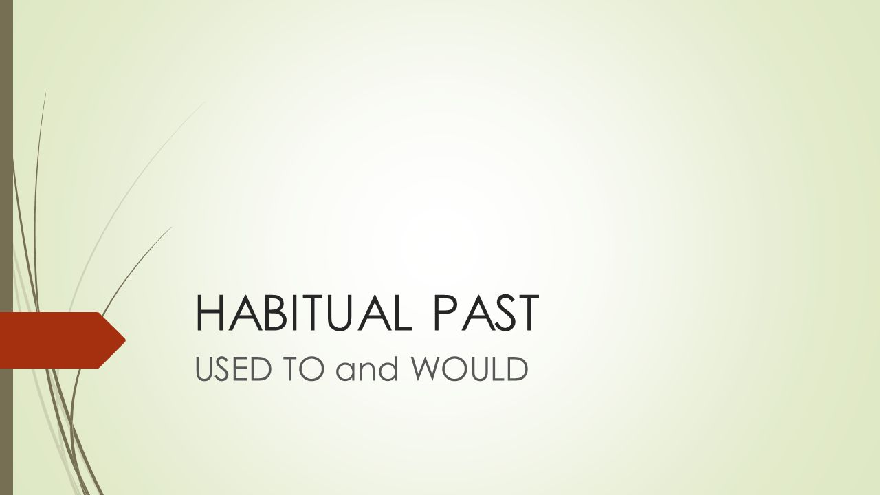 HABITUAL PAST USED TO and WOULD